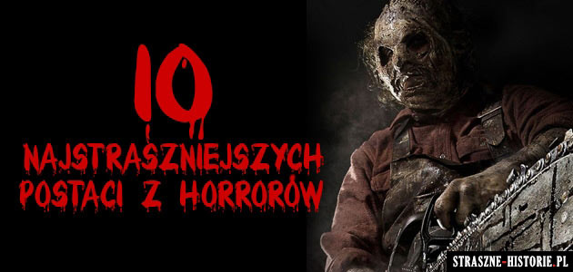 10 najstraszniejszych postaci z horrorów + bonus